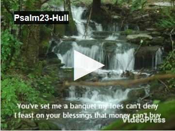 Bernard Hull and Psalm 23 now a video